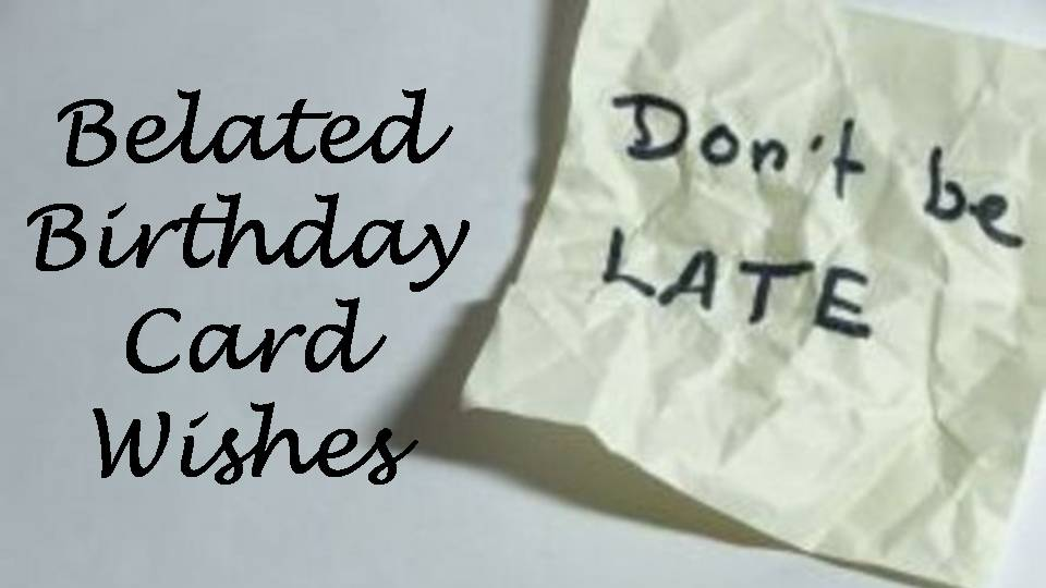 Belated Birthday Card Messages Wishes Messages Sayings – What to Write in Birthday Card for Friend