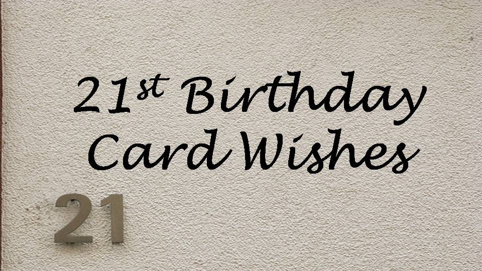 21st Birthday Messages Wishes and Sayings for 21st Birthday – 21st Birthday Cards Messages