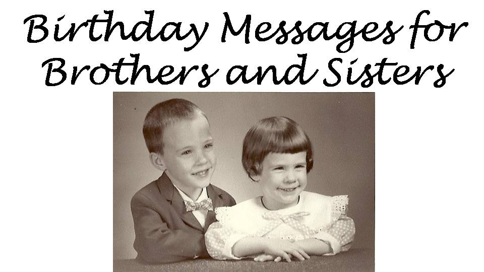 Birthday Messages to Siblings Brother and Sister Birthday Wishes – Funny Birthday Greetings for Sister
