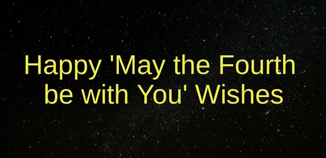 May the Fourth be with You Wishes