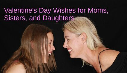 Valentine's Day Messages for Moms, Sisters, and Daughters
