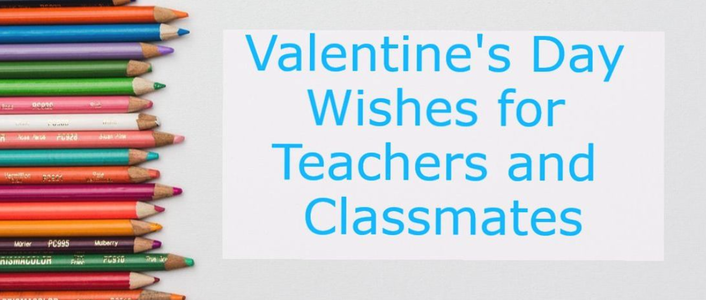 Valentine's Day Wishes for Teachers and Classmates